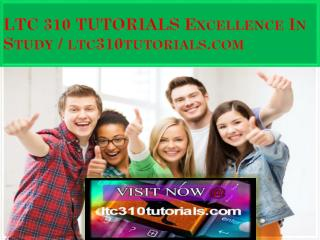 LTC 310 TUTORIALS Excellence In Study / ltc310tutorials.com