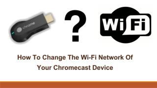 Www chromecast com call 1 844-305-0086 how to change the wi-fi network of your