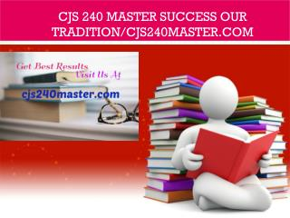CJS 240 MASTER Success Our Tradition/cjs240master.com