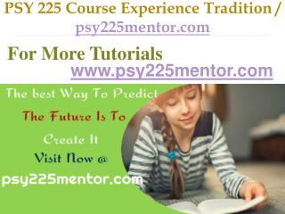 PSY 225 Course Experience Tradition / psy225mentor.com
