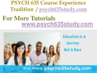 PSYCH 635 Course Experience Tradition  / psych635study.com