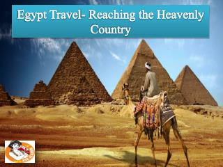 Egypt Travel- Reaching the Heavenly Country