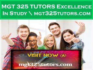 MGT 325 TUTORS Excellence In Study \ mgt325tutors.com