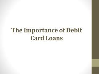 The Importance of Debit Card Loans