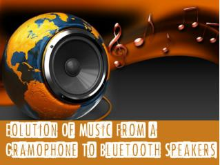 Evolution of Music From a Gramophone to Bluetooth Speakers