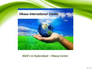 NGO s in Hyderabad, Non-profit organizations in Hyderabad – Vikasa Center
