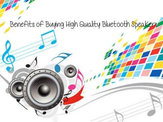 Benefits of Buying High Quality Bluetooth Speakers