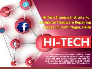 Hi Tech Training Institute For Computer Hardware Repairing Course in Laxmi Nagar, Delhi