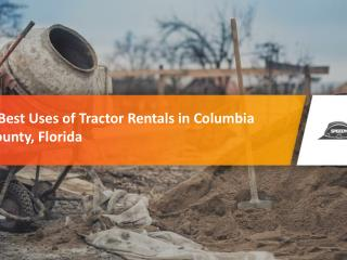 5 Best Uses of Tractor Rentals in Columbia County, Florida