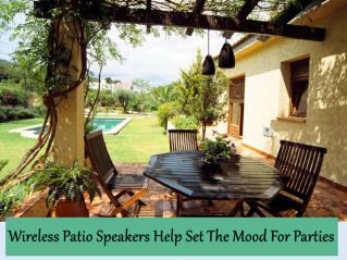 Wireless Patio Speakers Help Set The Mood For Parties