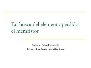 En busca del elemento perdido: el memristor