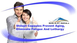 Shilajit Capsules Prevent Aging, Eliminate Fatigue And Lethargy