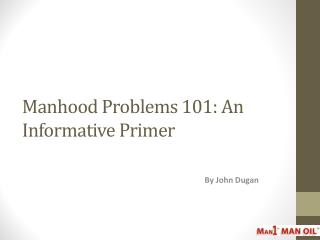 Manhood Problems 101: An Informative Primer