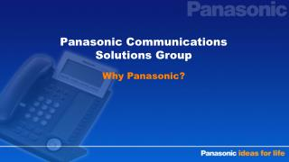 Panasonic Communications Solutions Group  Why Panasonic
