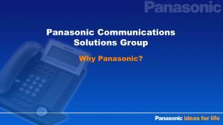 Panasonic Communications Solutions Group  Why Panasonic