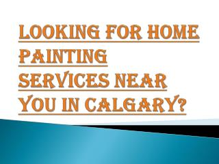 Best Home Painting Service Provider Near You in Calgary