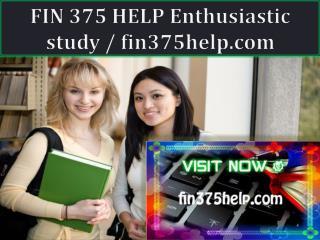 FIN 375 HELP Enthusiastic study / fin375help.com