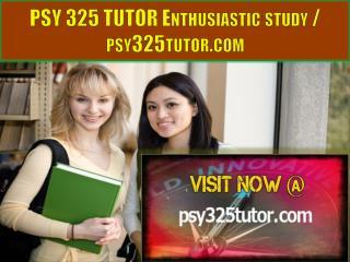 PSY 325 TUTOR Enthusiastic study / psy325tutor.com