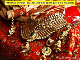 Attractive chocker ideas for wedding at banquet halls in Kolkata