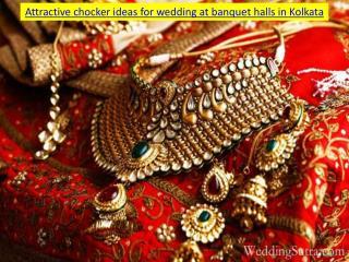 Attractive chocker ideas for wedding at banquet halls in Kolkata