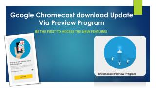 Call 1-855-293-0942 Google Chromecast download Update Via Preview Program
