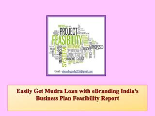 Easily Get Mudra Loan with eBranding India's Business Plan Feasibility Report