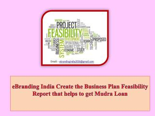 eBranding India Create the Business Plan Feasibility Report that helps to get Mudra Loan
