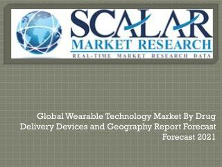 Global Wearable Technology Market to 2021 with Trends, Key Vendors, market Driver, Market Segmentation