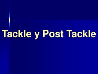 Tackle y Post Tackle