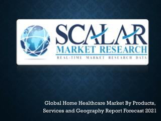 Global Home Healthcare Market to 2021 with Trends, Key Vendors, market Driver, Market Segmentation