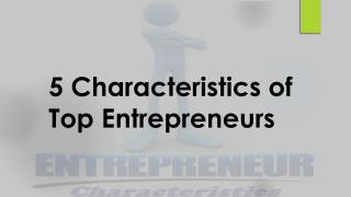 Characteristics of top Entrepreneurs