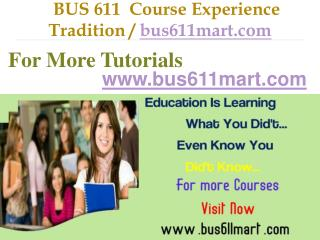 BUS 611 Course Experience Tradition / bus611mart.com