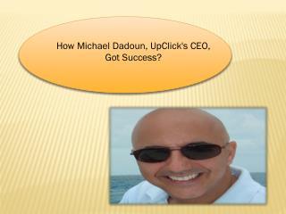 How Michael Dadoun, UpClick's CEO, Got Success?