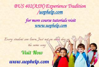 BUS 402(ASH) Experience Tradition/uophelp.com