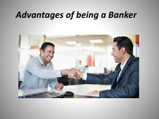 Advantages Of Being A Banker