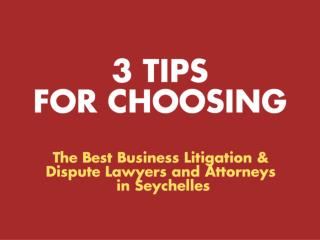 3 Tips for Choosing the Best Business Litigation & Dispute Lawyers and Attorneys  In Seychelles