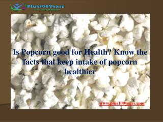 Everything you need to know about is popcorn good for health?