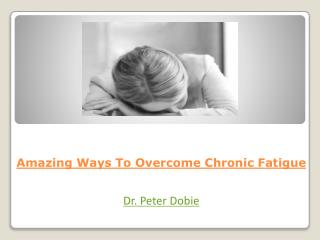 Amazing Ways To Overcome Chronic Fatigue