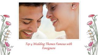 Top 4 Wedding Themes Famous with Foreigners