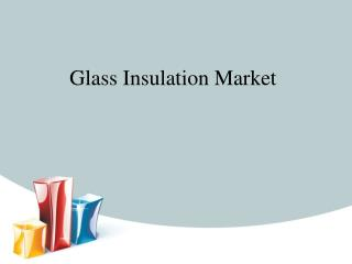 Global Glass Insulation Market Forcast