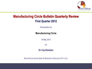 Manufacturing Circle Bulletin Quarterly Review First Quarter 2012  Presentation for   Manufacturing Circle  18 May 2012