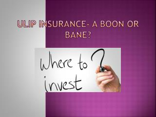 Ulip INSURANCE- A Boon or Bane?
