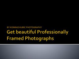 Get beautiful Professionally Framed Photographs