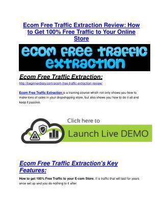 Ecom Free Traffic Extraction review and (SECRET) $13600 bonus