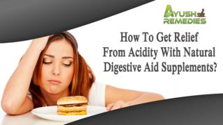 How To Get Relief From Acidity With Natural Digestive Aid Supplements?