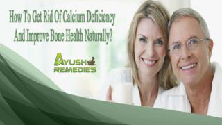 How To Get Rid Of Calcium Deficiency And Improve Bone Health Naturally?