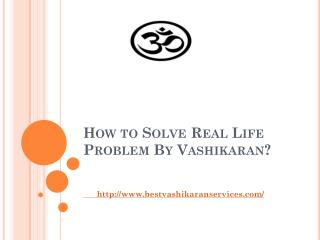 How to Solve Real Life Problem By Vashikaran?