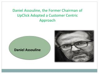 Daniel Assouline, the Former Chairman of UpClick Adopted a Customer Centric Approach