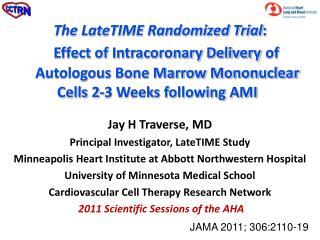 Jay H Traverse, MD Principal Investigator, LateTIME Study Minneapolis Heart Institute at Abbott Northwestern Hospital Un