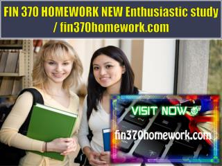 FIN 370 HOMEWORK NEW Enthusiastic study / fin370homework.com
